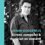 JOHAN HOOGEWIJS, SCREEN COMPOSER & MUSICIAN ON DEMAND