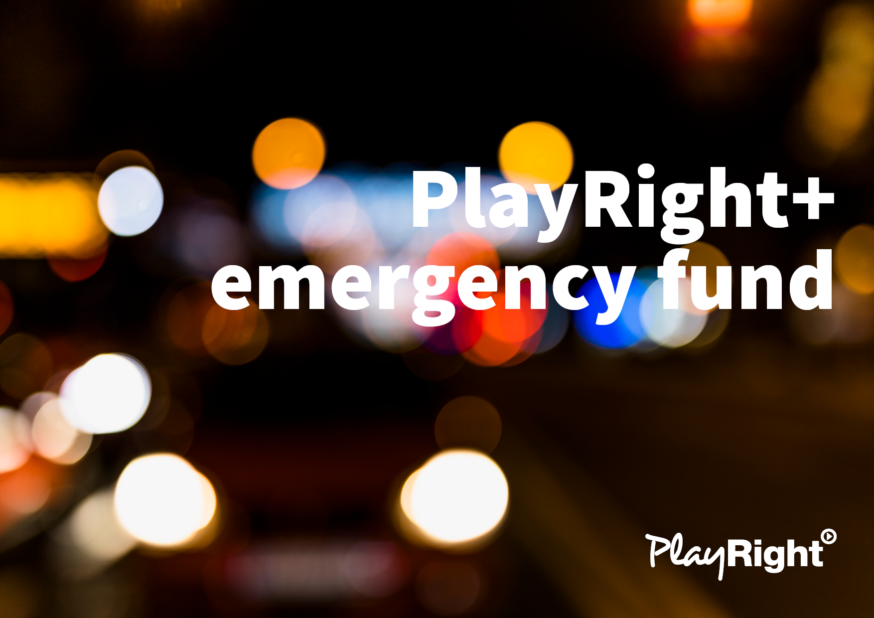 The PlayRight+ emergency fund is extended for October !